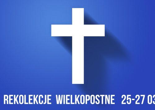 Rekolekcje Wielkopostne 25 – 27.03.2018r.